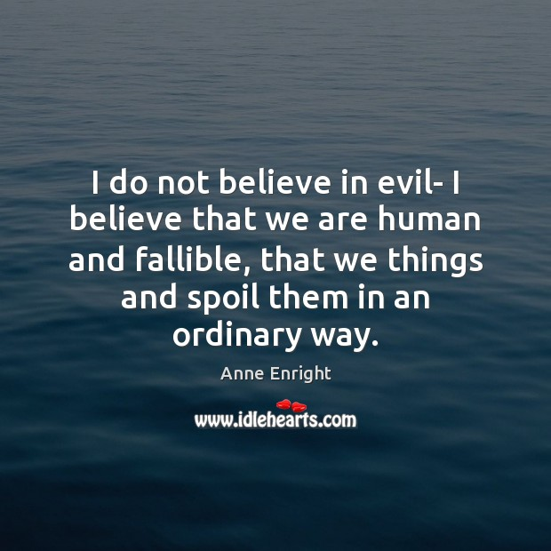 Image, I do not believe in evil- I believe that we are human