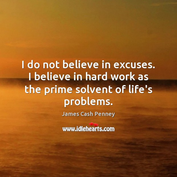 I do not believe in excuses. I believe in hard work as Image