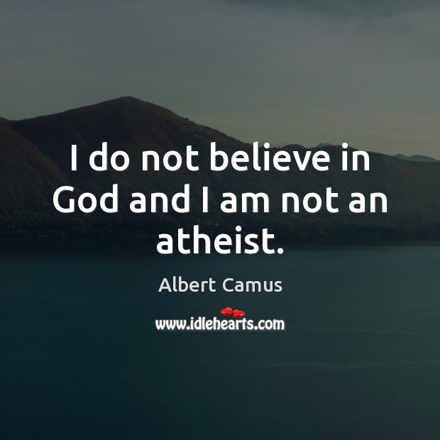 Image, I do not believe in God and I am not an atheist.