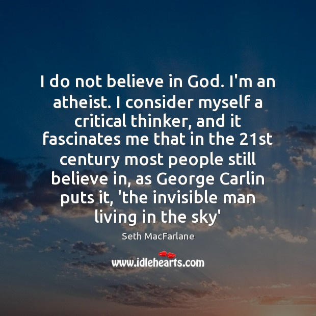 I do not believe in God. I'm an atheist. I consider myself Seth MacFarlane Picture Quote