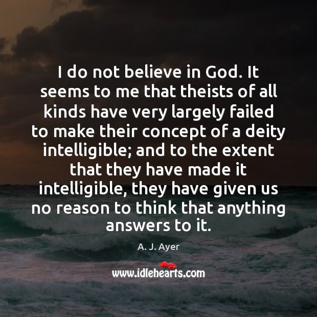 Image, I do not believe in God. It seems to me that theists