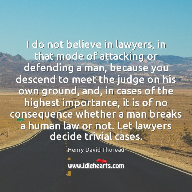 I do not believe in lawyers, in that mode of attacking or Image