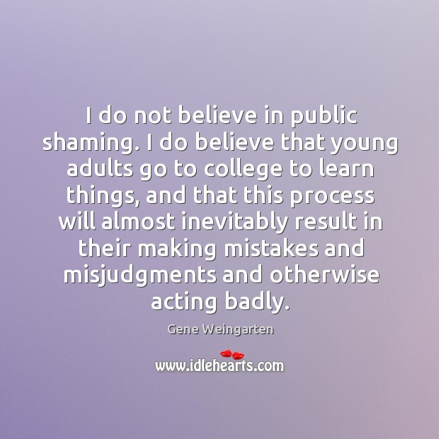 Image, I do not believe in public shaming. I do believe that young