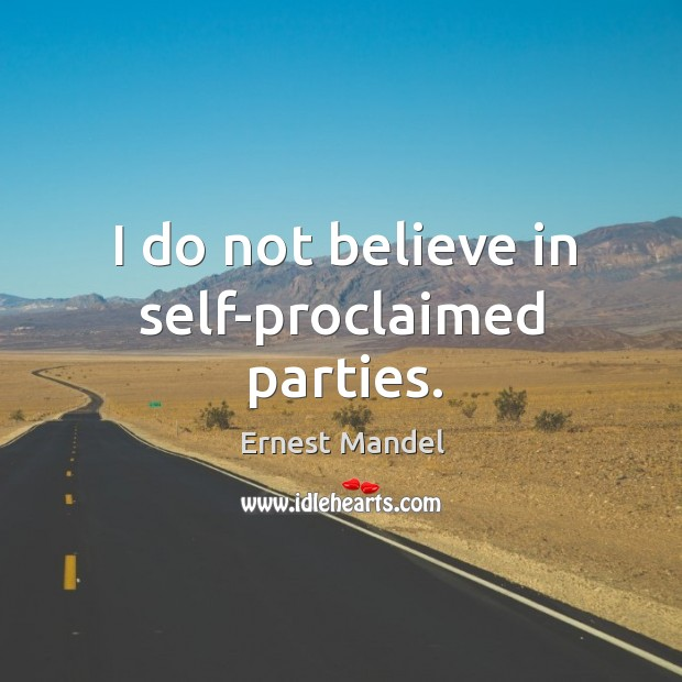 I do not believe in self-proclaimed parties. Image