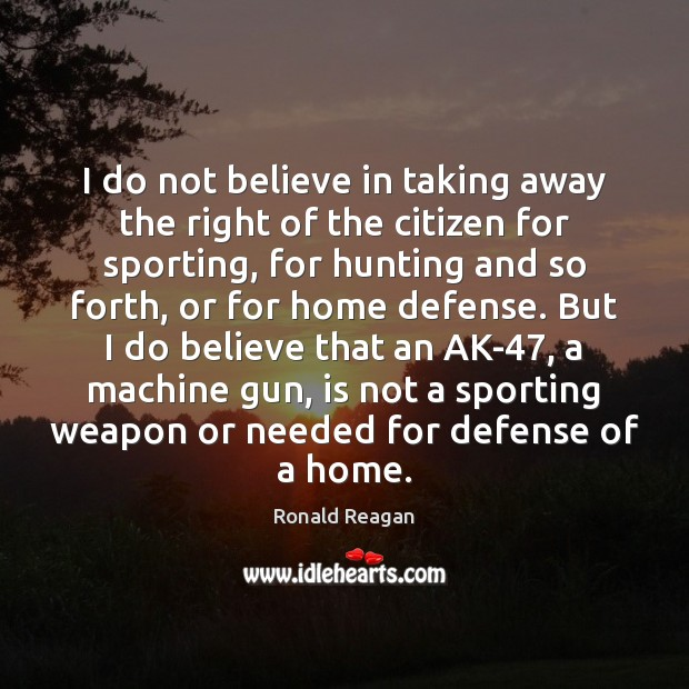 I do not believe in taking away the right of the citizen Ronald Reagan Picture Quote
