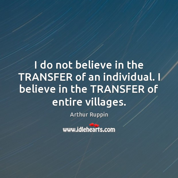 Image, I do not believe in the TRANSFER of an individual. I believe