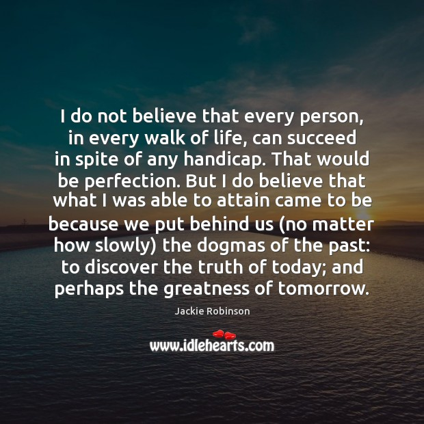 Image, I do not believe that every person, in every walk of life,