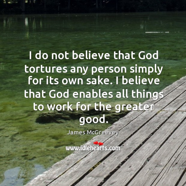 I do not believe that God tortures any person simply for its Image