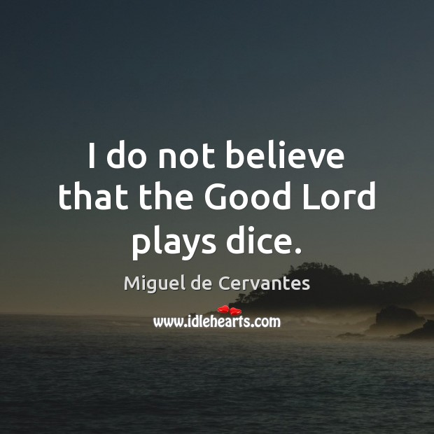 I do not believe that the Good Lord plays dice. Image