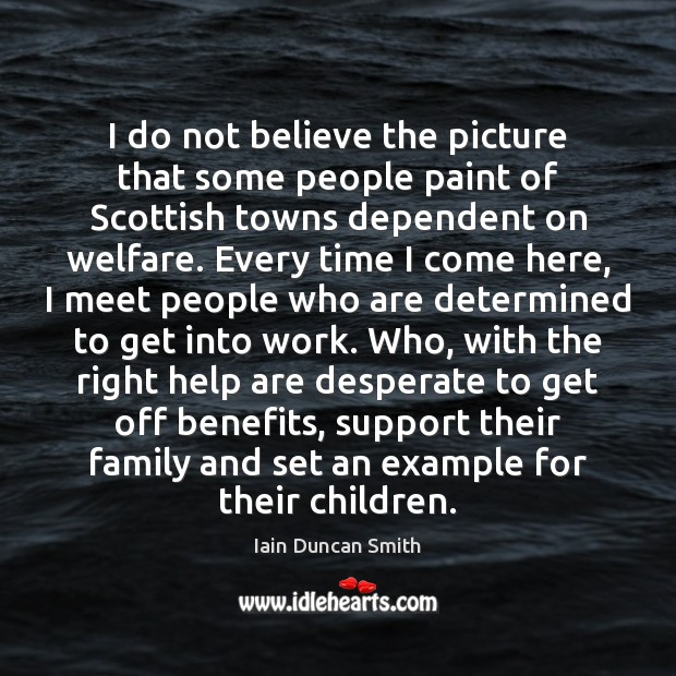 I do not believe the picture that some people paint of Scottish Iain Duncan Smith Picture Quote