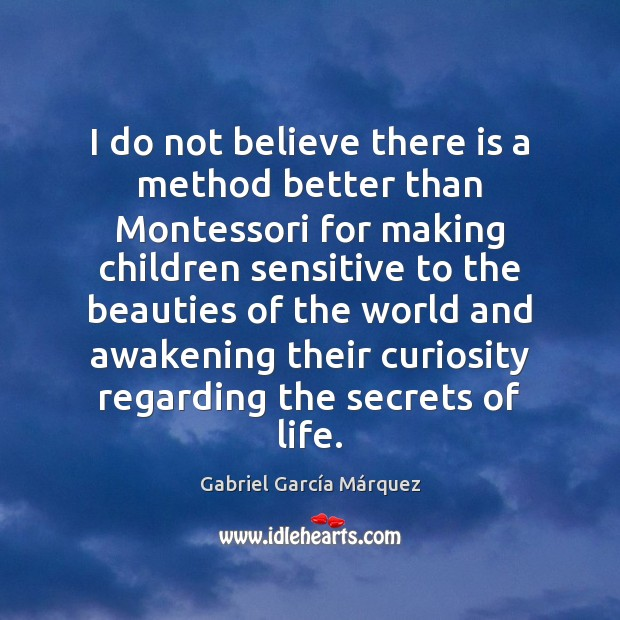 I do not believe there is a method better than Montessori for Image