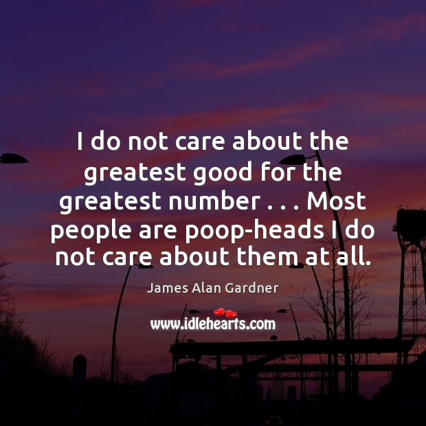 I do not care about the greatest good for the greatest number . . . Image