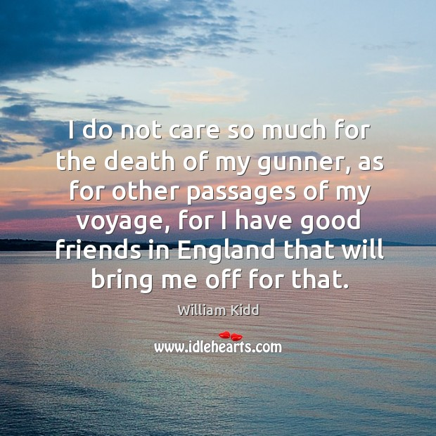 I do not care so much for the death of my gunner, as for other passages of my voyage Image