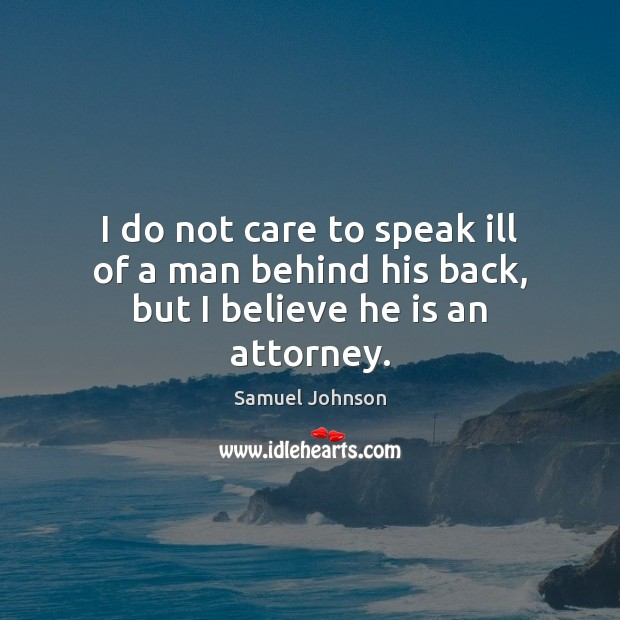 Image, I do not care to speak ill of a man behind his back, but I believe he is an attorney.