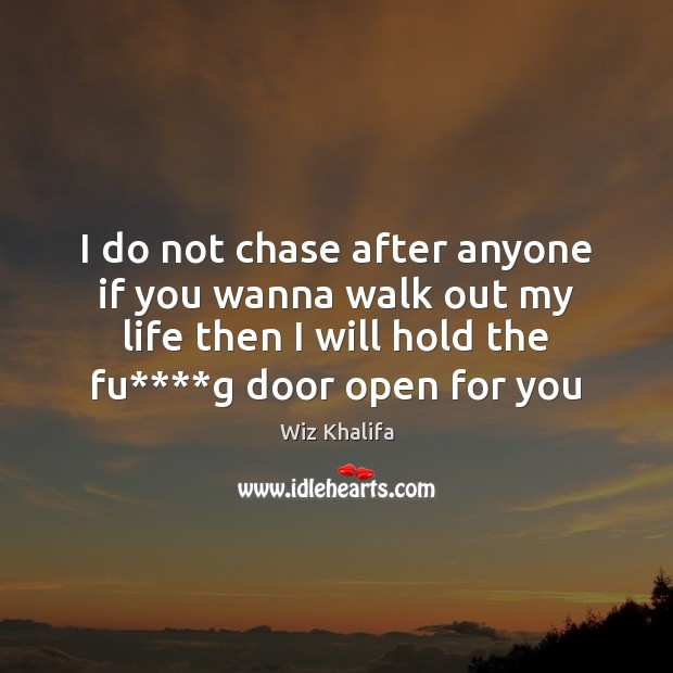 I do not chase after anyone if you wanna walk out my Wiz Khalifa Picture Quote