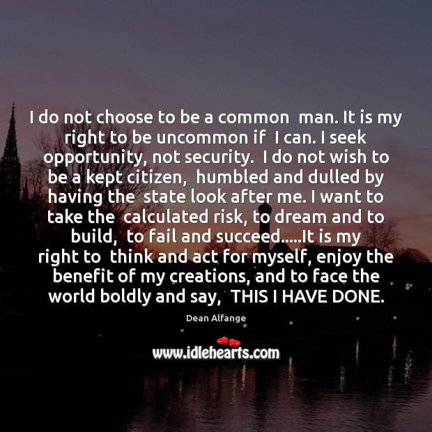 I do not choose to be a common  man. It is my Fail Quotes Image