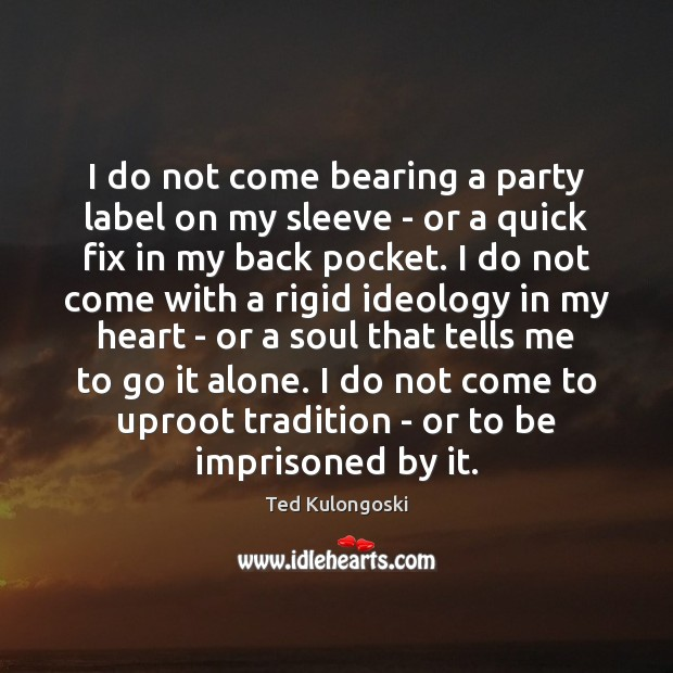 I do not come bearing a party label on my sleeve – Image