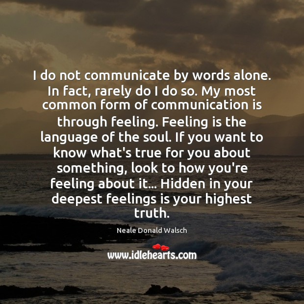 Image, I do not communicate by words alone. In fact, rarely do I