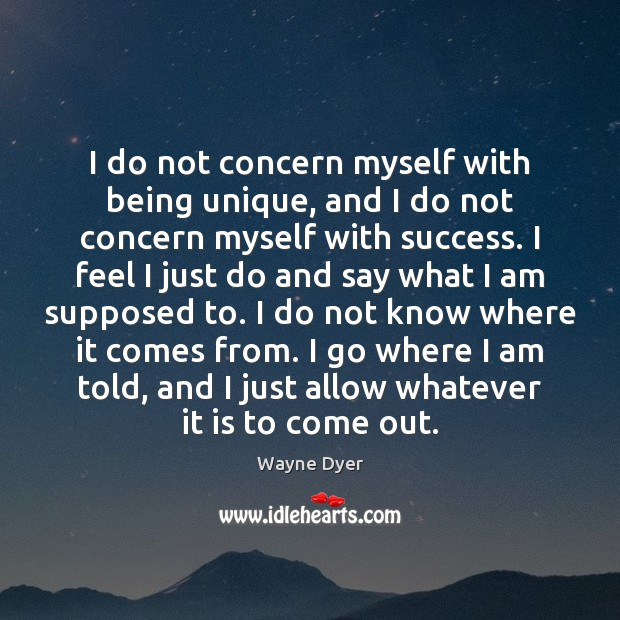 Image about I do not concern myself with being unique, and I do not