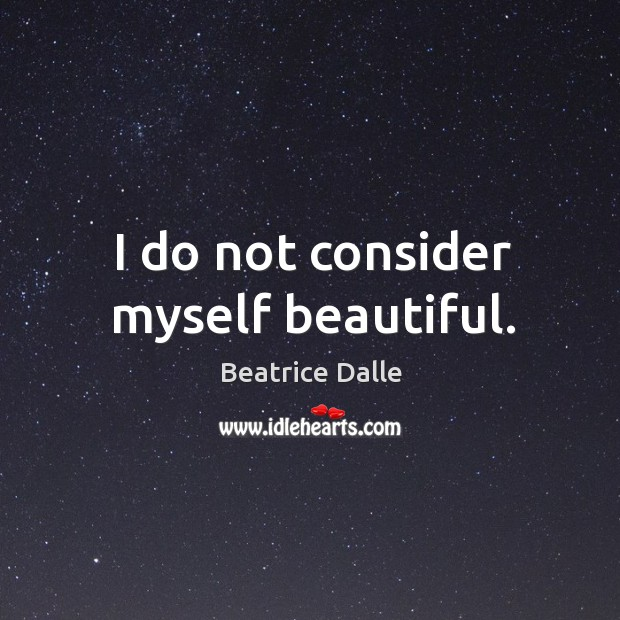 Image, I do not consider myself beautiful.