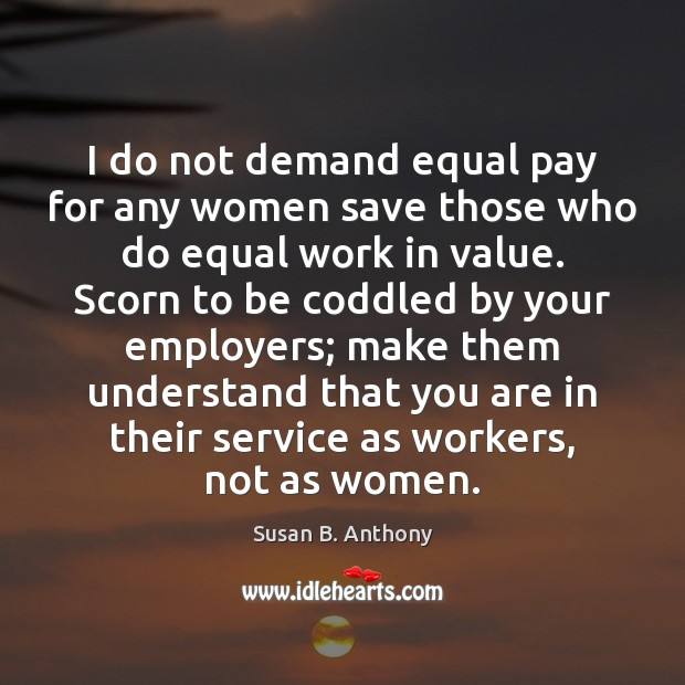 Image, I do not demand equal pay for any women save those who