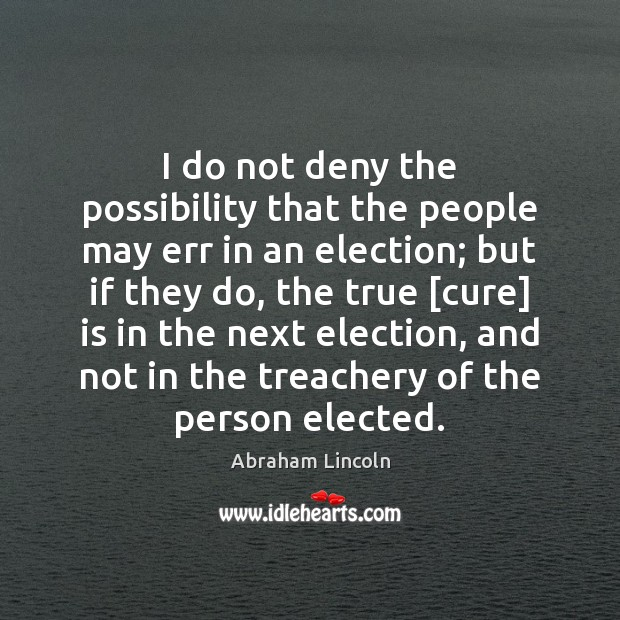 Image, I do not deny the possibility that the people may err in