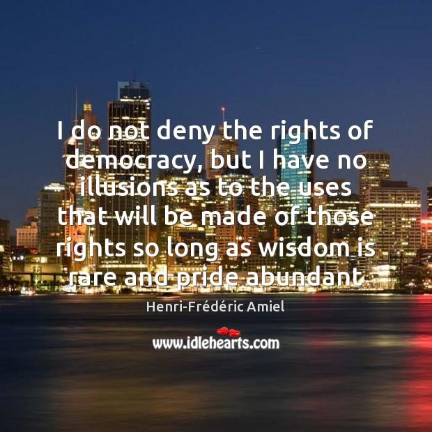 I do not deny the rights of democracy, but I have no Image