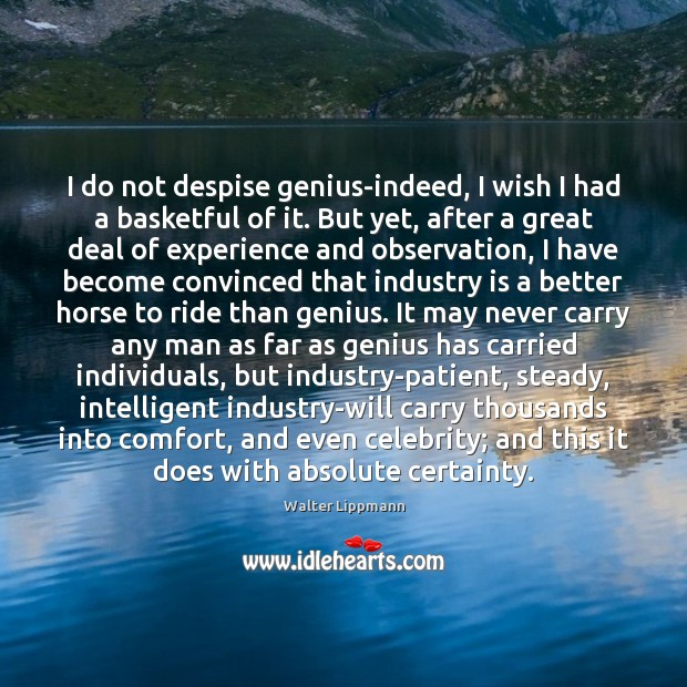 I do not despise genius-indeed, I wish I had a basketful of Walter Lippmann Picture Quote