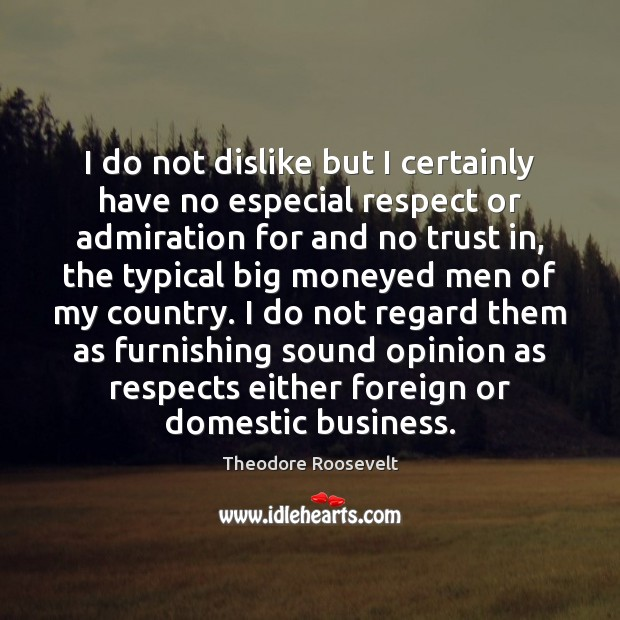 I do not dislike but I certainly have no especial respect or Image