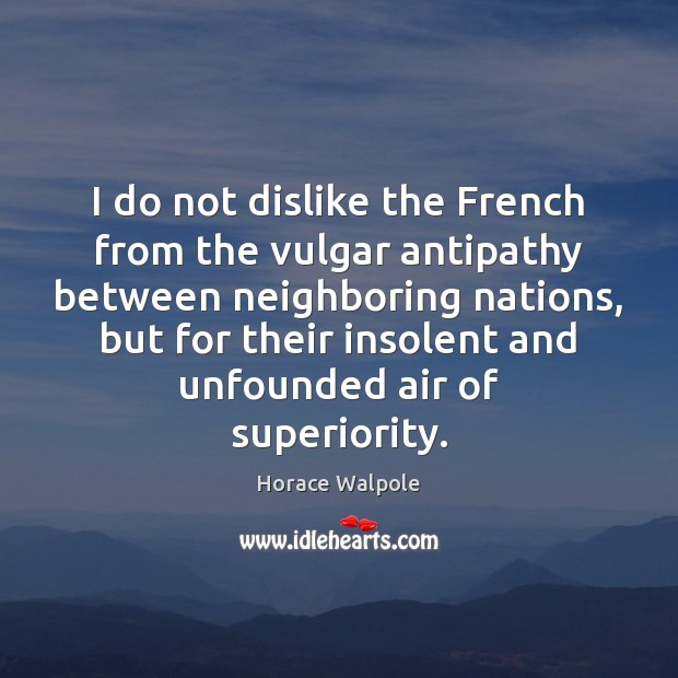 Image, I do not dislike the French from the vulgar antipathy between neighboring