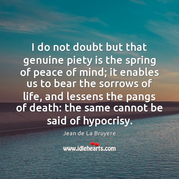 I do not doubt but that genuine piety is the spring of Image