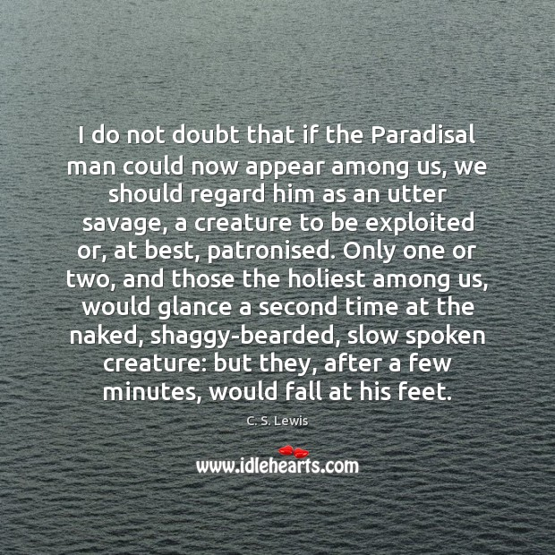 I do not doubt that if the Paradisal man could now appear Image