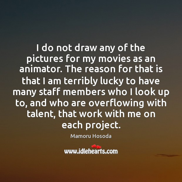 Image, I do not draw any of the pictures for my movies as