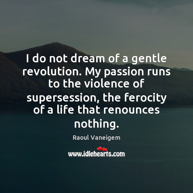 I do not dream of a gentle revolution. My passion runs to Raoul Vaneigem Picture Quote