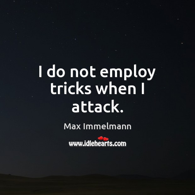 I do not employ tricks when I attack. Image