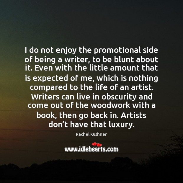 I do not enjoy the promotional side of being a writer, to Image