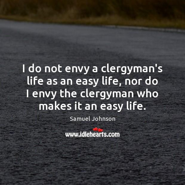 I do not envy a clergyman's life as an easy life, nor Image