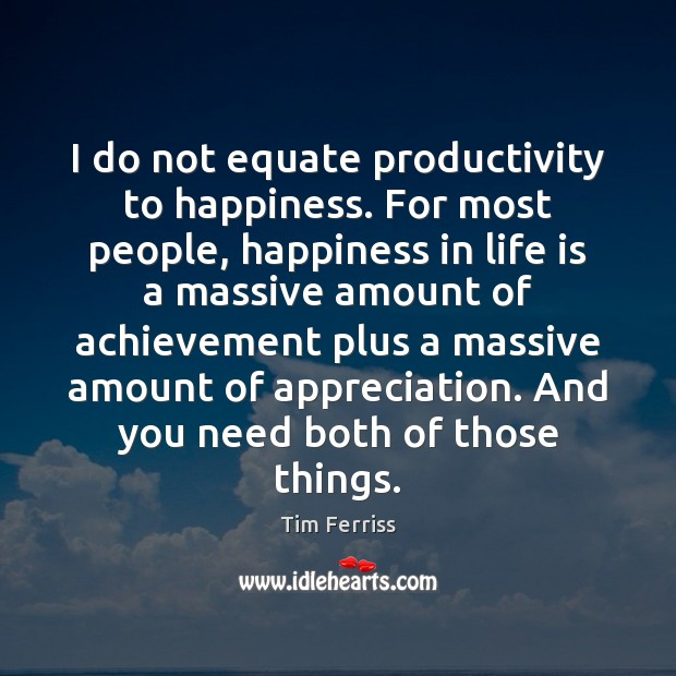 I do not equate productivity to happiness. For most people, happiness in Image