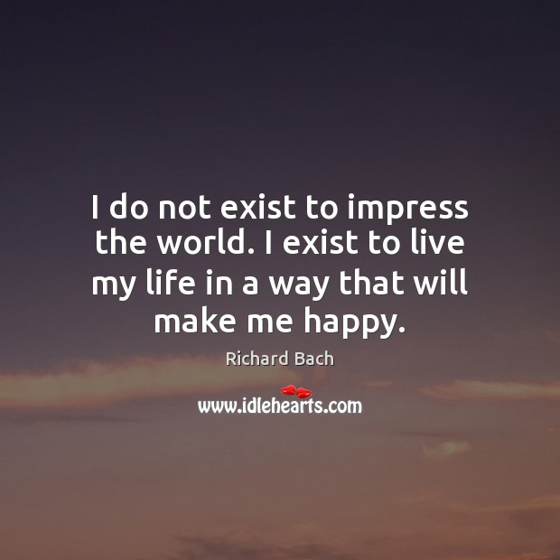 I do not exist to impress the world. I exist to live Image