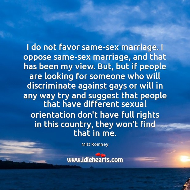I do not favor same-sex marriage. I oppose same-sex marriage, and that Image