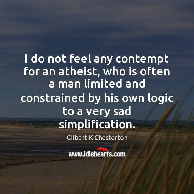 Image, I do not feel any contempt for an atheist, who is often