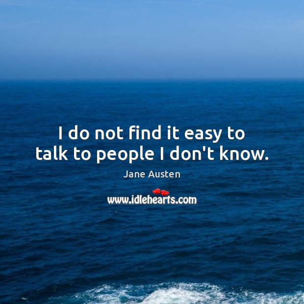 Image, I do not find it easy to talk to people I don't know.
