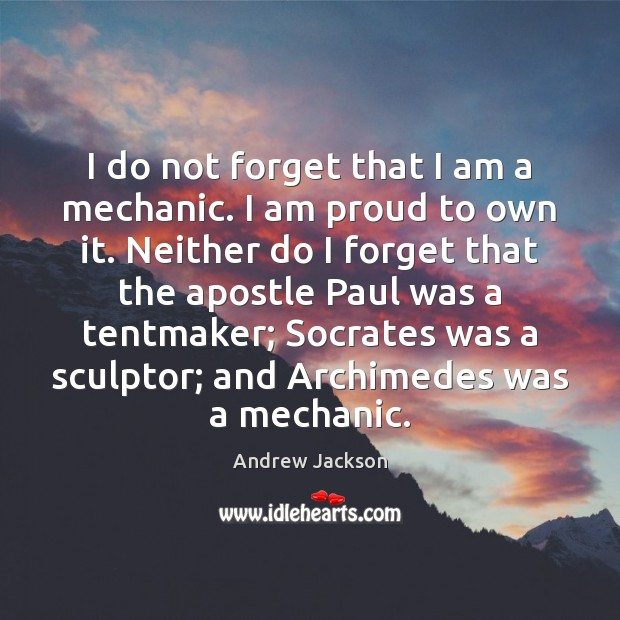 Image, I do not forget that I am a mechanic. I am proud