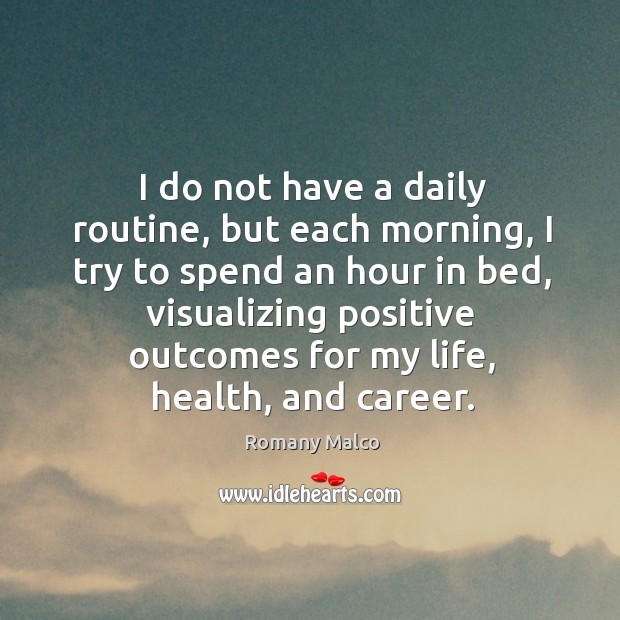 I do not have a daily routine, but each morning, I try Romany Malco Picture Quote