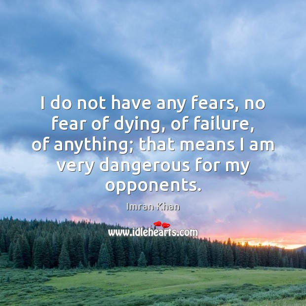 I do not have any fears, no fear of dying, of failure, Imran Khan Picture Quote