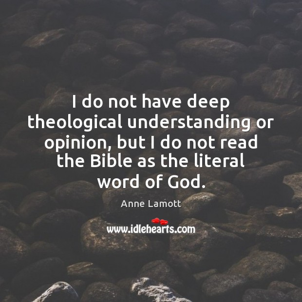 I do not have deep theological understanding or opinion, but I do Anne Lamott Picture Quote