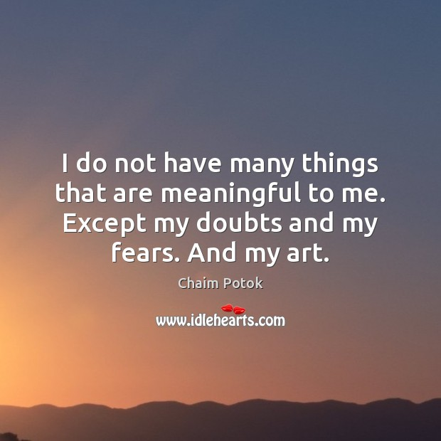 I do not have many things that are meaningful to me. Except Chaim Potok Picture Quote