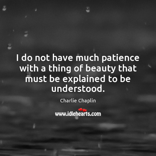 Image, I do not have much patience with a thing of beauty that