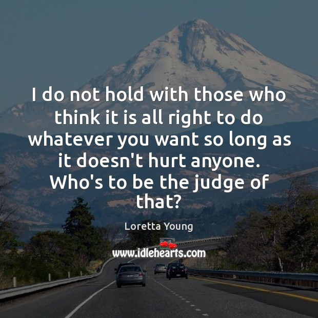 Loretta Young Picture Quote image saying: I do not hold with those who think it is all right