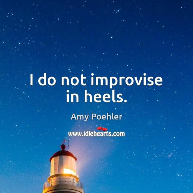 I do not improvise in heels. Image